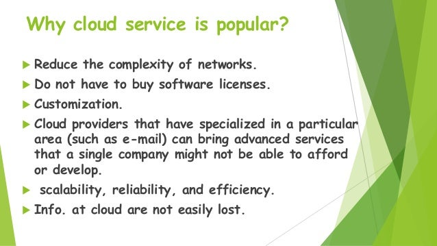 Why cloud service is popular?   Reduce the complexity of networks.    Do not have to buy software licenses.    Customiz...
