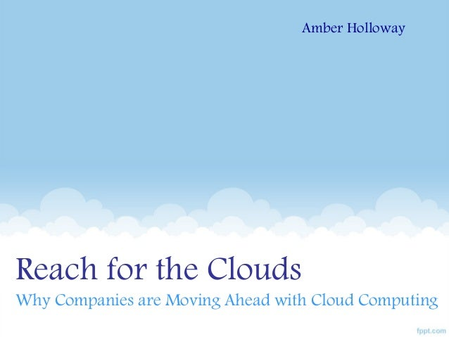Reach For Clouds >> Reach For The Clouds Why Companies Are Moving Ahead With Cloud Compu