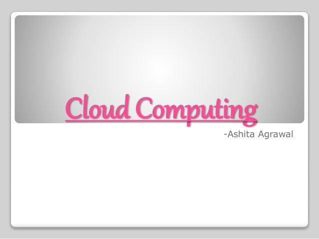 Cloud Computing -Ashita Agrawal