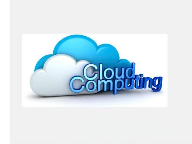 Que es Cloud Computing ? Le llamamos cloud computing al paradigma que nos indica que la existencia de servicios que se ofr...