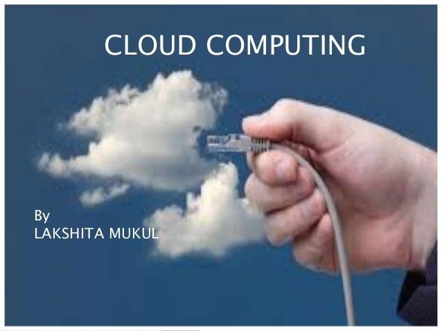 CLOUD COMPUTING  By  LAKSHITA MUKUL  1