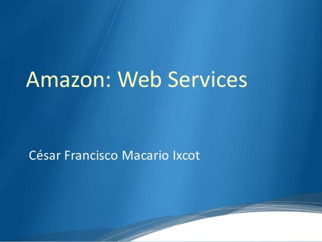 Amazon: Web Services César Francisco Macario Ixcot