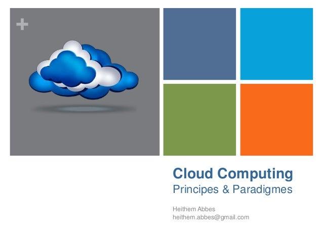 + Cloud Computing Principes & Paradigmes Heithem Abbes heithem.abbes@gmail.com