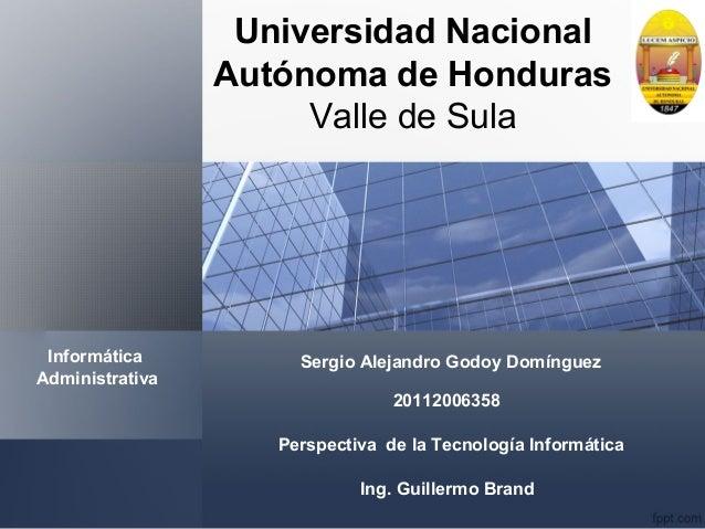 Universidad Nacional Autónoma de Honduras Valle de Sula Informática Administrativa Perspectiva de la Tecnología Informátic...