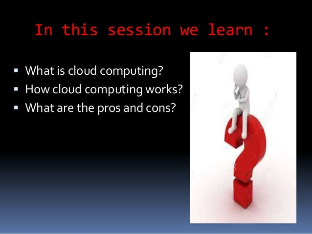 on cloud computing the history definition pros and cons How to weigh the pros and cons of each cloud  to monitor and control cloud computing  see complete definition  the cloud examine vmware's history and.