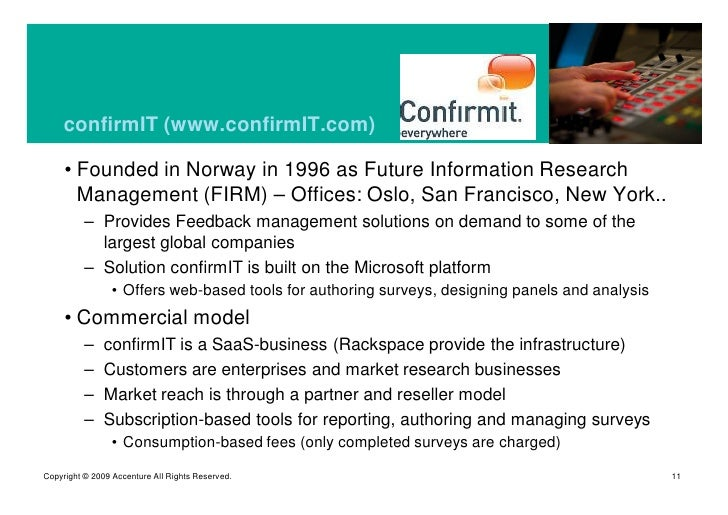 confirmIT (www.confirmIT.com)       • Founded in Norway in 1996 as Future Information Research        Management (FIRM) – ...