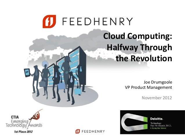 Cloud Computing: Halfway Through the Revolution November 2012 Joe Drumgoole VP Product Management