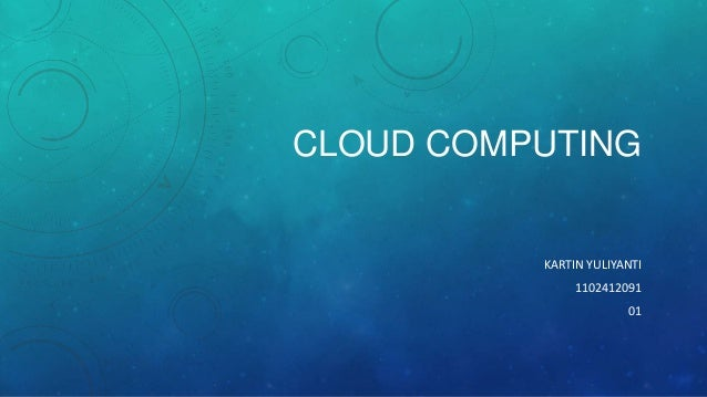 CLOUD COMPUTING  KARTIN YULIYANTI 1102412091 01