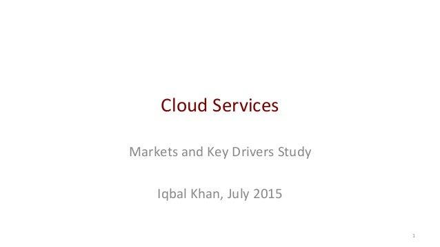 CloudServices MarketsandKeyDriversStudy  IqbalKhan,July2015 1