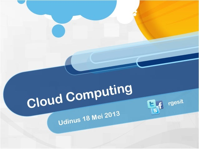 Cloud Computing Udinus 18 Mei 2013 rgesit