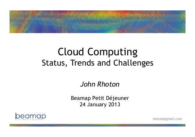Cloud Computing             Status, Trends and Challenges                       John Rhoton                    Beamap Peti...