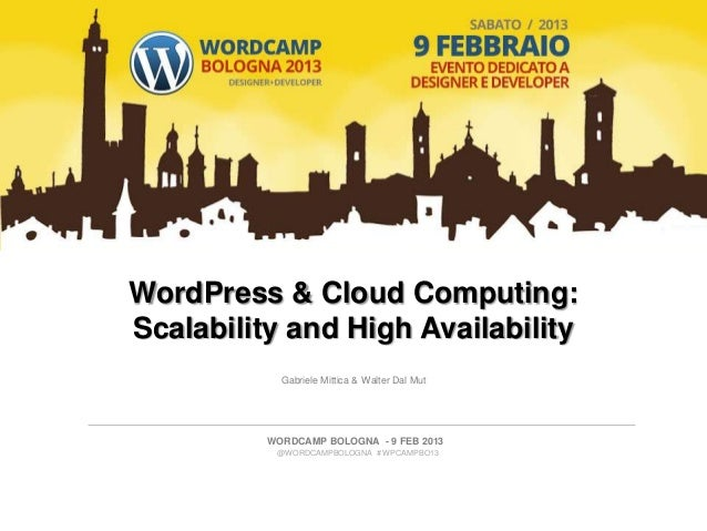 WordPress & Cloud Computing:Scalability and High Availability            Gabriele Mittica & Walter Dal Mut          WORDCA...