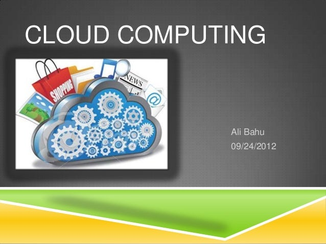 Ali Bahu09/24/2012CLOUD COMPUTING