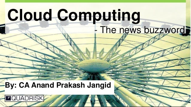 1 Cloud Computing - The news buzzword By: CA Anand Prakash Jangid