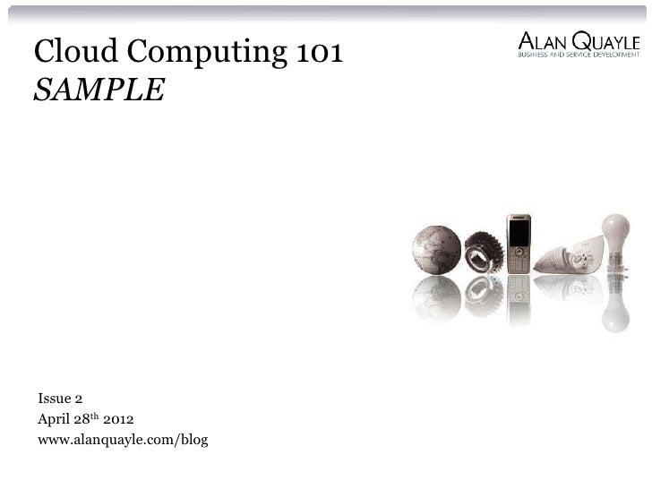 Cloud Computing 101SAMPLEIssue 2April 28th 2012www.alanquayle.com/blog