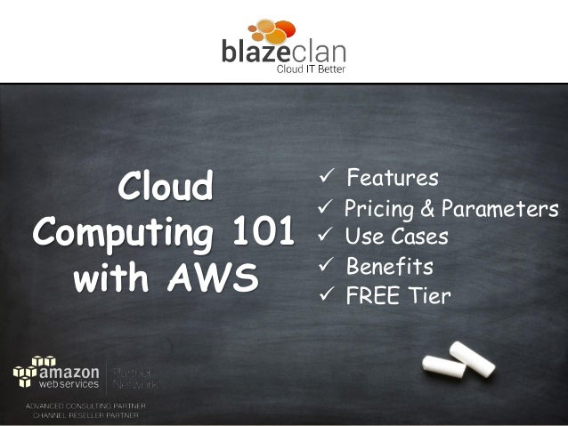 Cloud Computing 101 with AWS  Pricing & Parameters  Use Cases  Benefits  FREE Tier  Features