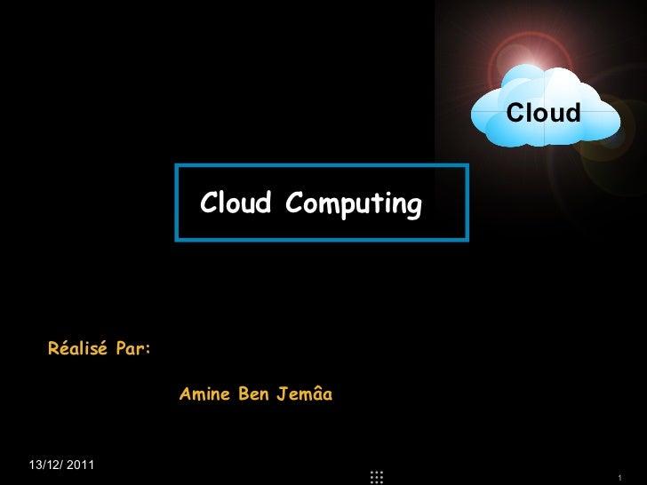 Réalisé  Par:   Amine Ben Jemâa Cloud Computing 13/12/ 2011 Cloud
