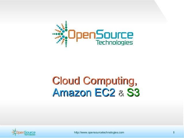 http://www.opensourcetechnologies.com 1 Cloud Computing,Cloud Computing, Amazon EC2Amazon EC2 && S3S3