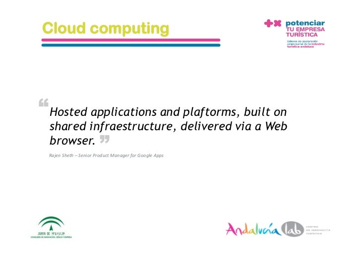 """Cloud computing     """" Hosted applications and plaftorms, built on   shared infraestructure, delivered via a Web           ..."""