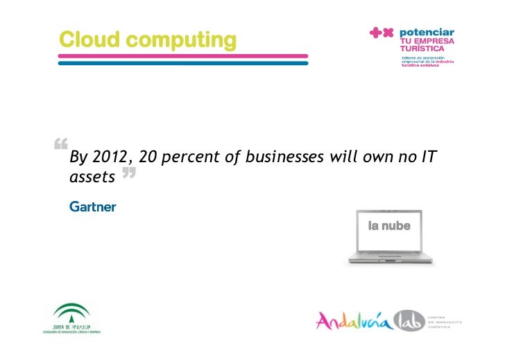 """Cloud computing     """" By 2012, 20 percent of businesses will own no IT             """"   assets                             ..."""