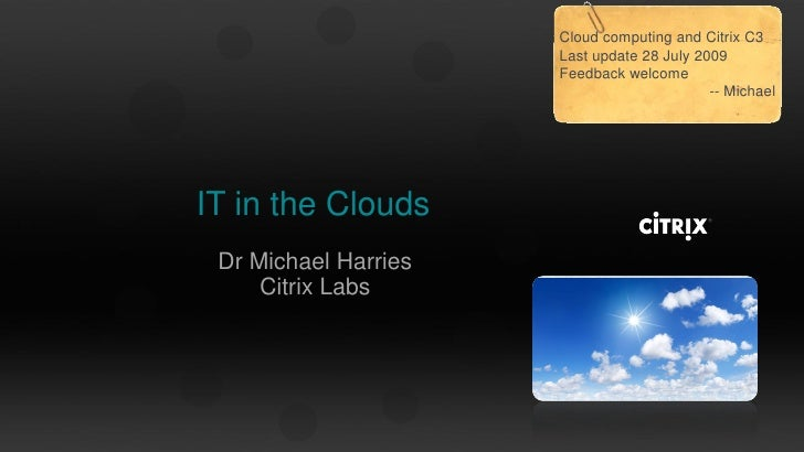 Cloud computing and Citrix C3                       Last update 28 July 2009                       Feedback welcome       ...