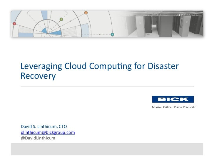 Leveraging	   Cloud	   Compu=ng	   for	   Disaster	    Recovery	        David	   S.	   Linthicum,	   CTO	    dlinthicum@bi...