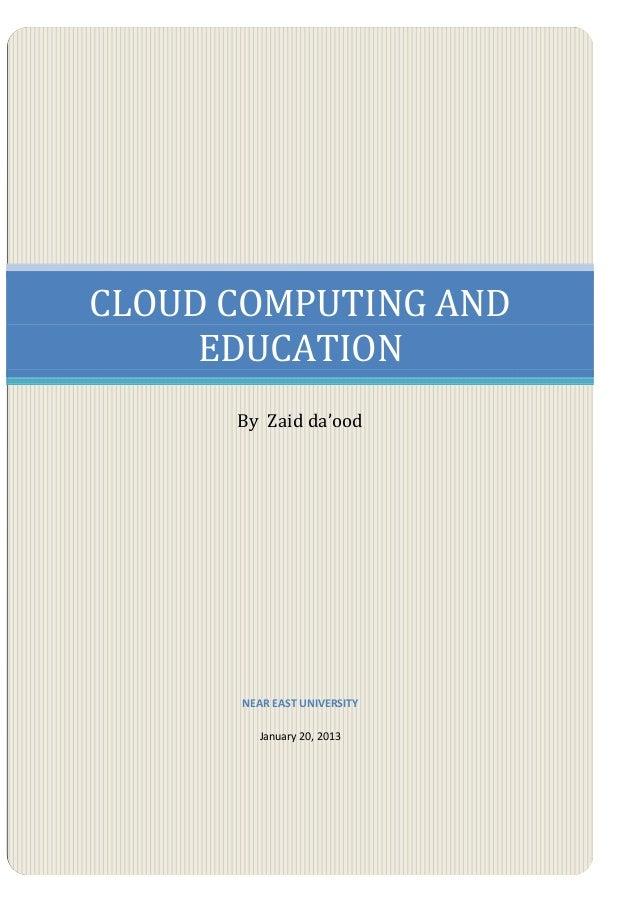 CLOUD COMPUTING AND     EDUCATION      By Zaid da'ood      NEAR EAST UNIVERSITY         January 20, 2013