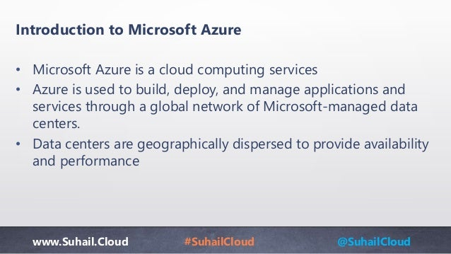 www.Suhail.Cloud #SuhailCloud @SuhailCloud • Microsoft Azure is a cloud computing services • Azure is used to build, deplo...