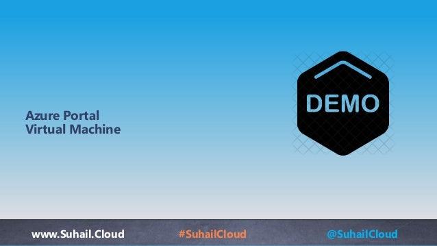 www.Suhail.Cloud #SuhailCloud @SuhailCloud Azure Portal Virtual Machine
