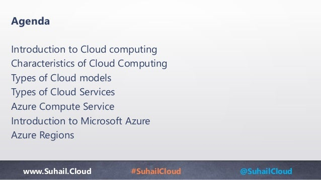 www.Suhail.Cloud #SuhailCloud @SuhailCloud Agenda Introduction to Cloud computing Characteristics of Cloud Computing Types...