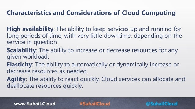 www.Suhail.Cloud #SuhailCloud @SuhailCloud Characteristics and Considerations of Cloud Computing High availability: The ab...