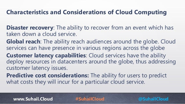 www.Suhail.Cloud #SuhailCloud @SuhailCloud Characteristics and Considerations of Cloud Computing Disaster recovery: The ab...