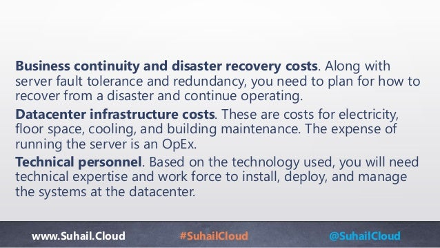www.Suhail.Cloud #SuhailCloud @SuhailCloud Business continuity and disaster recovery costs. Along with server fault tolera...