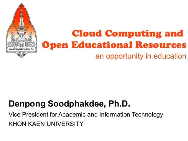 Cloud Computing and           Open Educational Resources                              an opportunity in educationDenpong S...