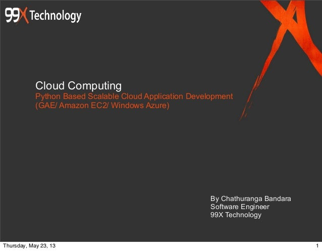 Cloud ComputingPython Based Scalable Cloud Application Development(GAE/ Amazon EC2/ Windows Azure)By Chathuranga BandaraSo...