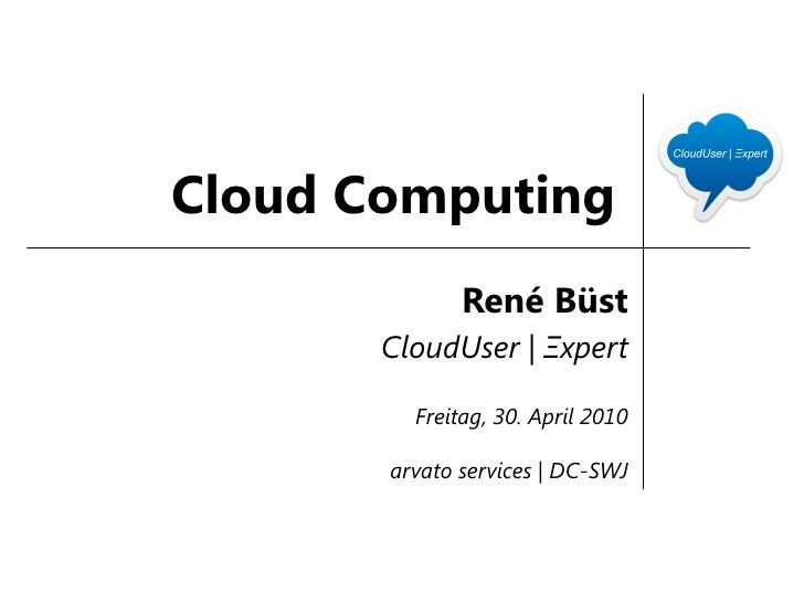 Cloud Computing               René Büst        CloudUser | Ξxpert           Freitag, 30. April 2010         arvato service...