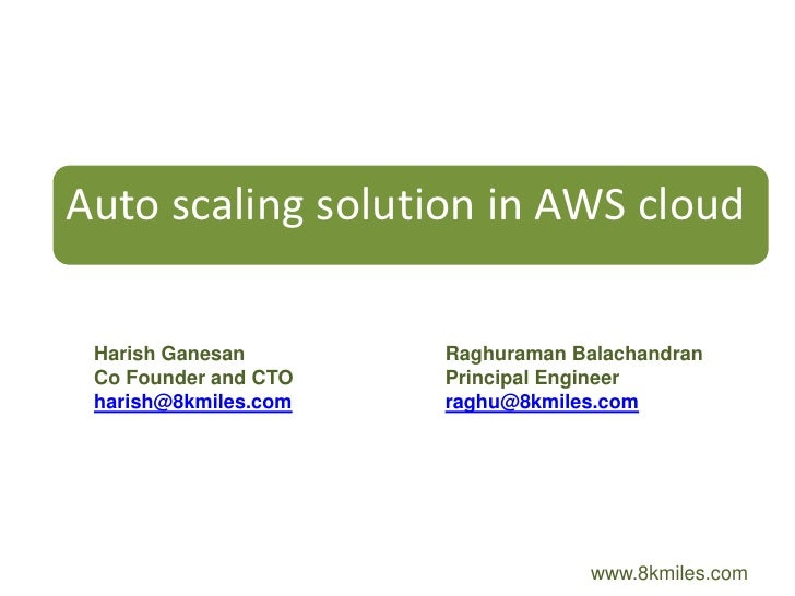 Auto scaling solution in AWS cloud   Harish Ganesan       Raghuraman Balachandran  Co Founder and CTO   Principal Engineer...