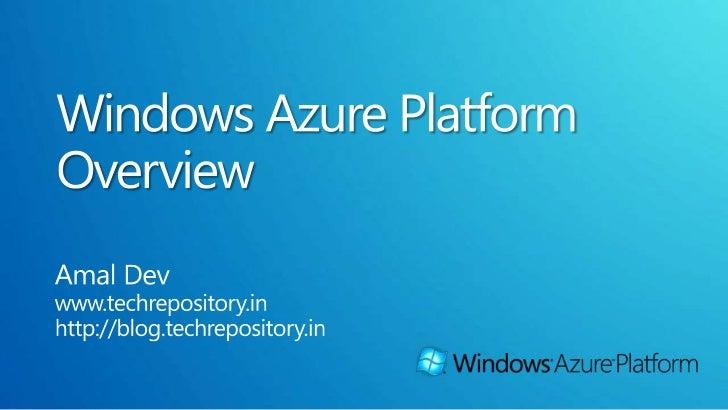 Windows Azure Platform Overview<br />AmalDev<br />www.techrepository.in<br />http://blog.techrepository.in<br />
