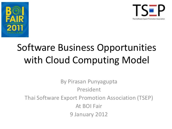 Software Business Opportunities with Cloud Computing Model               By Pirasan Punyagupta                      Presid...