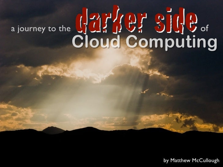 a journey to the   darker side                    Cloud Computing                                          of             ...