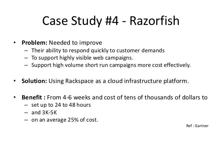 case study razorfish and cloud computing Case study: razorfish and cloud computing essays 526 words | 3 pages efficiency organizations that need high-performance computing such as scientific ones can use cloud computing to perform their tasks faster.