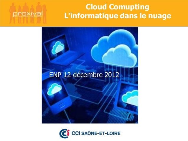 Cloud Comupting    L'informatique dans le nuageENP 12 décembre 2012