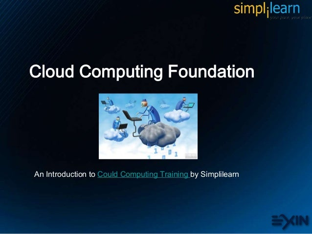 Cloud Computing FoundationAn Introduction to Could Computing Training by Simplilearn