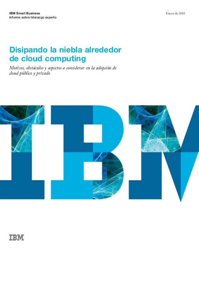 IBM Smart Business Informe sobre liderazgo experto Enero de 2010 Disipando la niebla alrededor de cloud computing Motivos,...