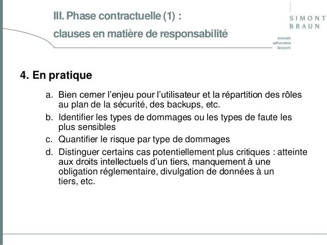 III. Phase contractuelle (1) : clauses en matière de responsabilité  4. En pratique a. Bien cerner l'enjeu pour l'utilisat...