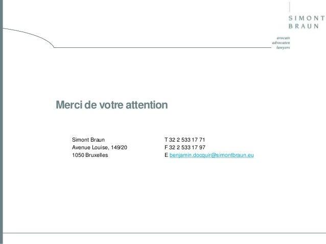 Merci de votre attention Simont Braun Avenue Louise, 149/20 1050 Bruxelles  T 32 2 533 17 71 F 32 2 533 17 97 E benjamin.d...