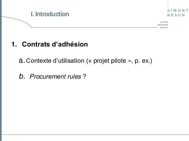 I. Introduction  1. Contrats d'adhésion  a. Contexte d'utilisation (« projet pilote », p. ex.) b. Procurement rules ?