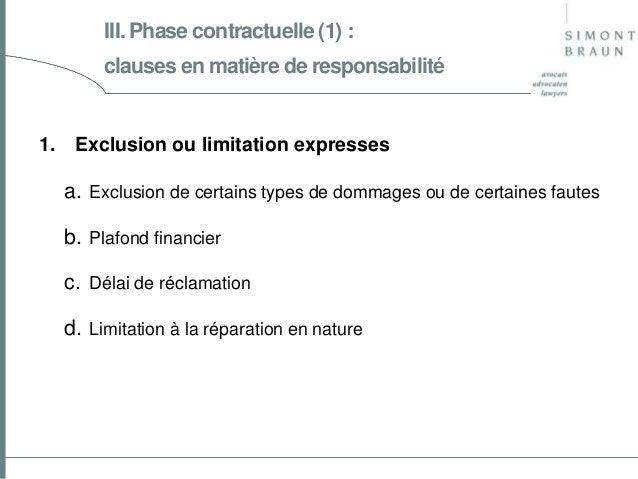 III. Phase contractuelle (1) : clauses en matière de responsabilité  1.  Exclusion ou limitation expresses  a. Exclusion d...
