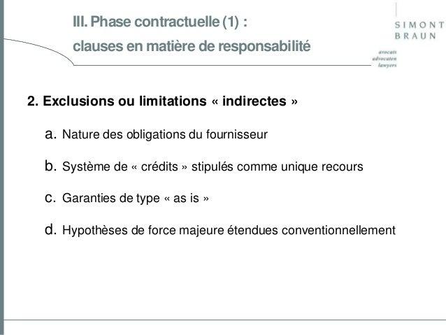 III. Phase contractuelle (1) : clauses en matière de responsabilité  2. Exclusions ou limitations « indirectes »  a. Natur...