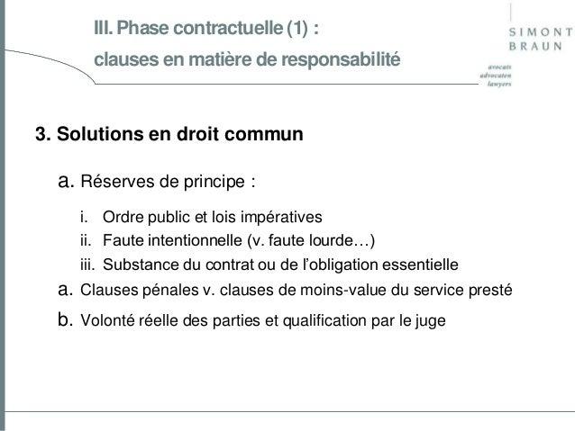 III. Phase contractuelle (1) : clauses en matière de responsabilité  3. Solutions en droit commun  a. Réserves de principe...